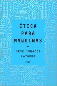 Ética para máquinas de José Ignacio Latorre
