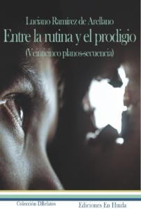Entre la rutina y el prodigio de Luciano Ramírez de Arellano