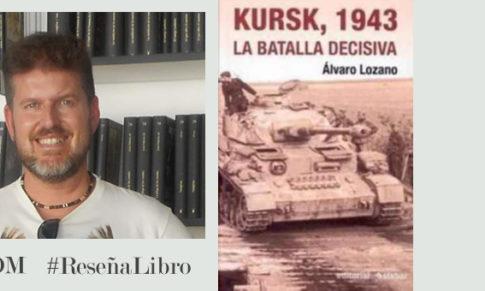 Kursk, 1943: la batalla decisiva de Álvaro Lozano