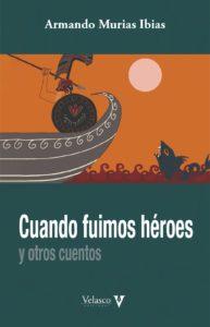Cuando fuimos héroes de Armando Murias
