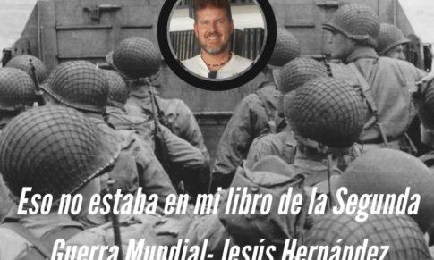 Eso no estaba en mi libro de la Segunda Guerra Mundial de Jesús Hernández